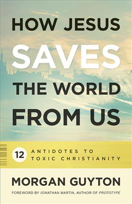 How-Jesus-Saves-the-World-from-Us